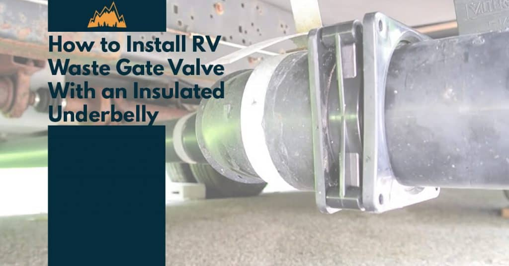 How to Install an RV Waste Gate Valve with an Insulated Underbelly