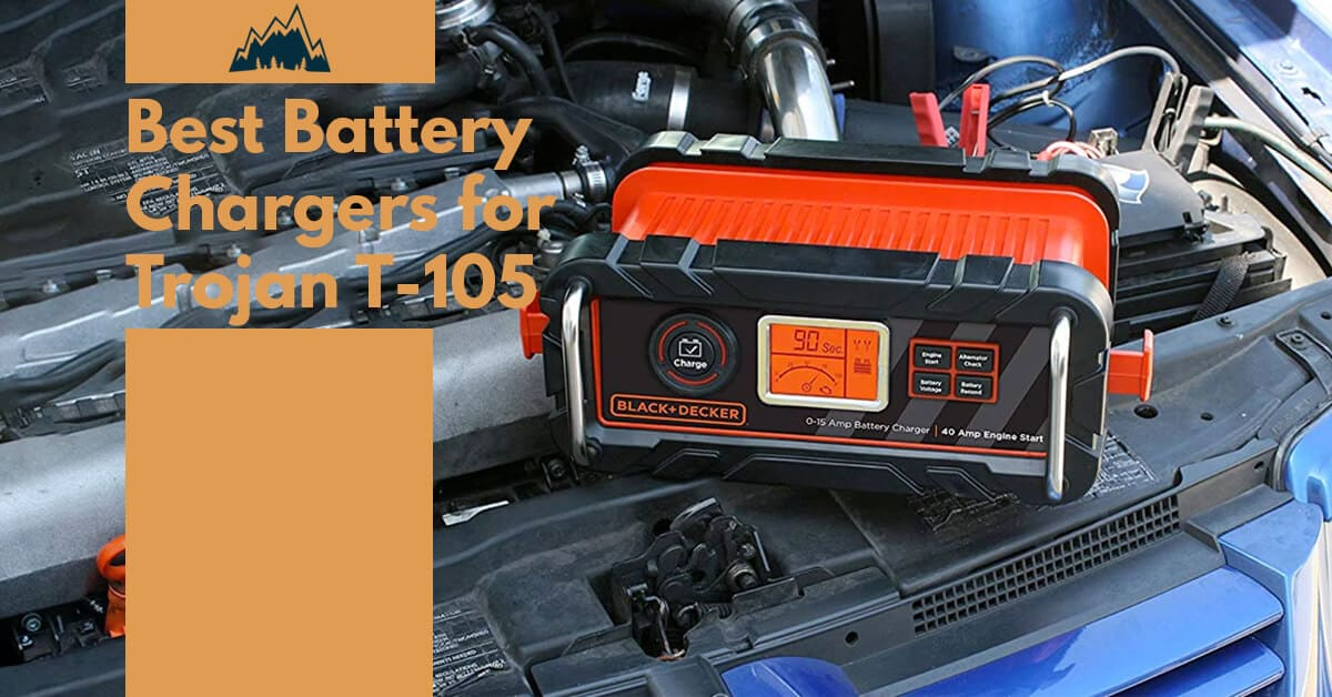 The Best Battery Chargers for Trojan T 105 (Reviews)